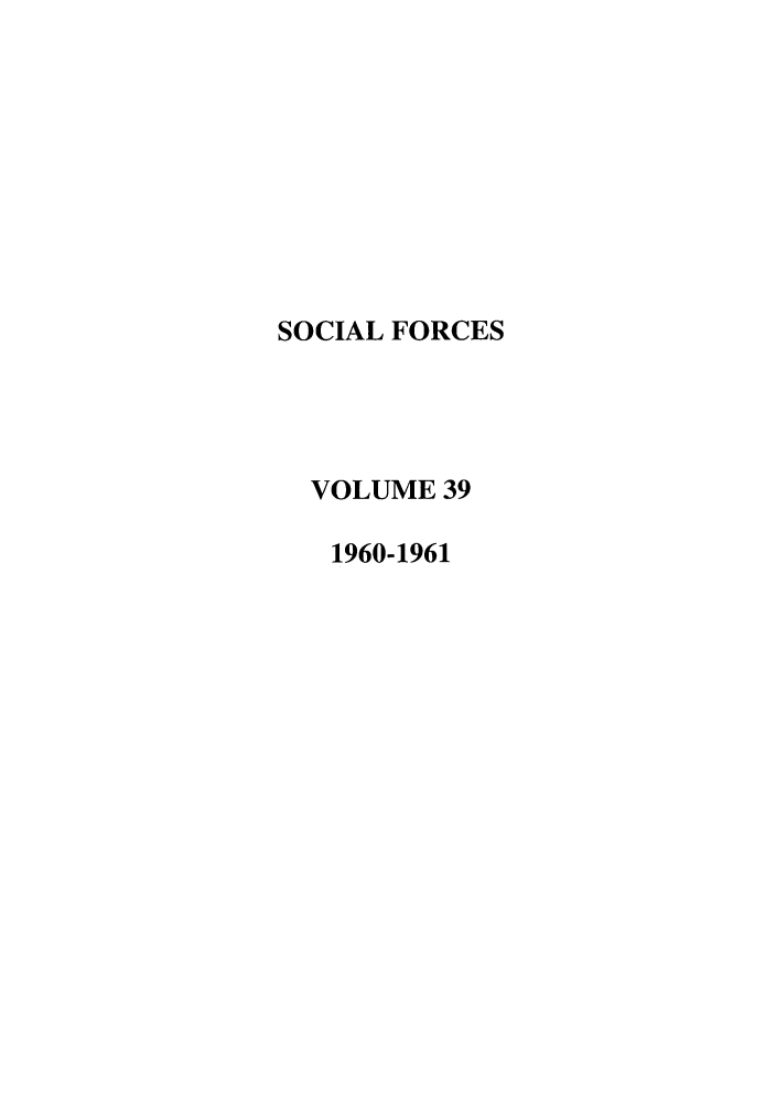 handle is hein.journals/josf39 and id is 1 raw text is: SOCIAL FORCES