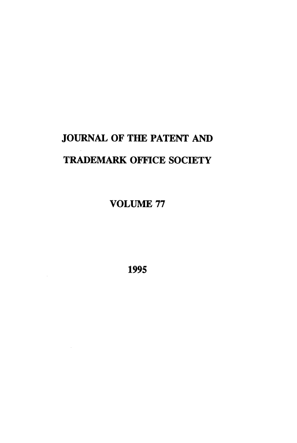handle is hein.journals/jpatos77 and id is 1 raw text is: JOURNAL OF THE PATENT AND