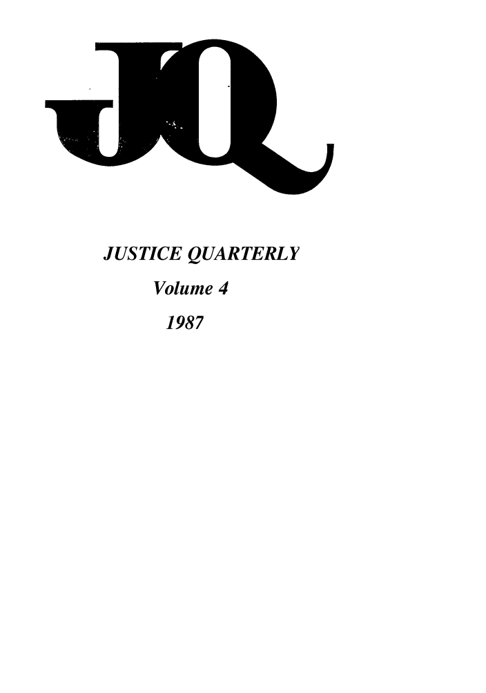 handle is hein.journals/jquart4 and id is 1 raw text is: JUSTICE QUARTERLY