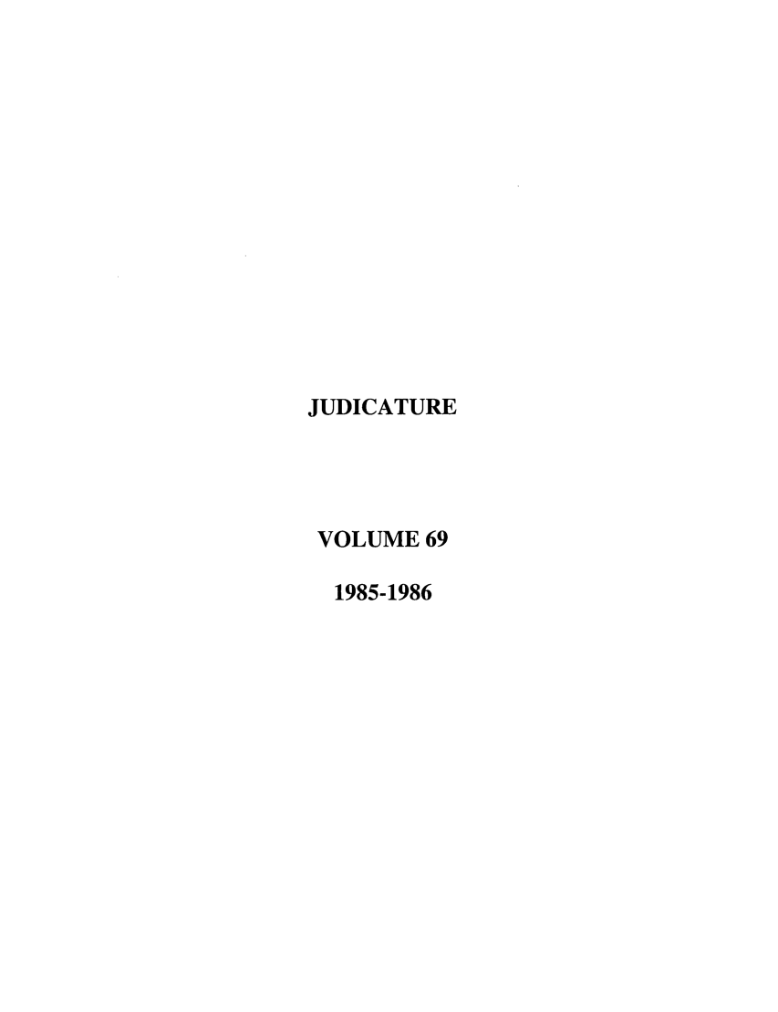 handle is hein.journals/judica69 and id is 1 raw text is: JUDICATURE