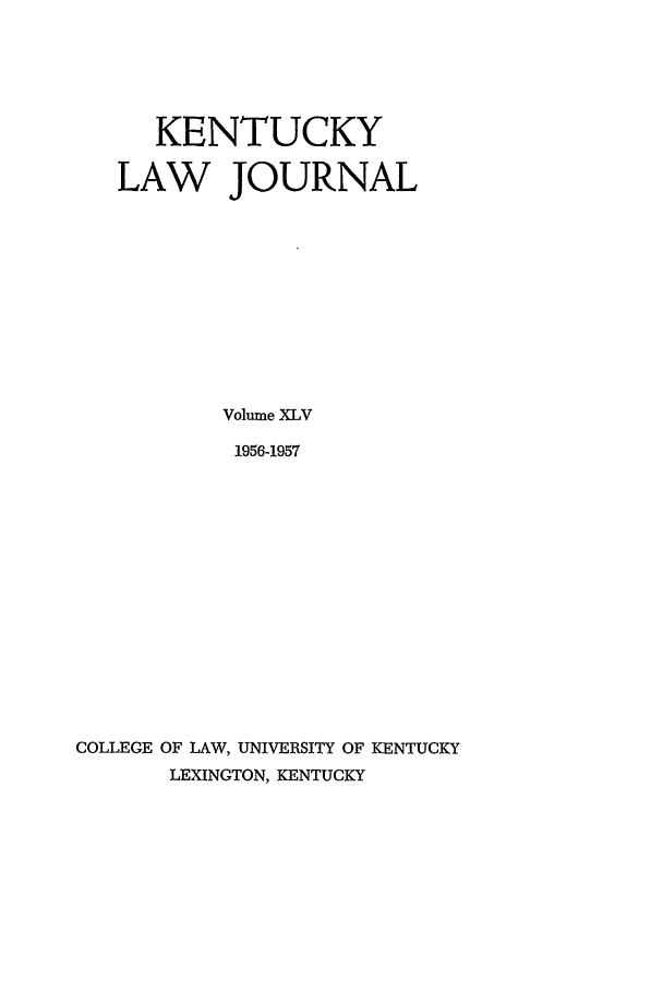 handle is hein.journals/kentlj45 and id is 1 raw text is: KENTUCKY
