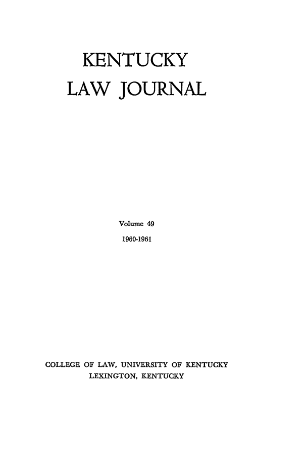 handle is hein.journals/kentlj49 and id is 1 raw text is: KENTUCKY