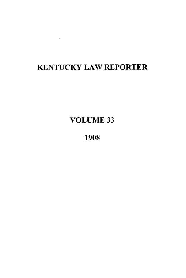 handle is hein.journals/kntwrep33 and id is 1 raw text is: KENTUCKY LAW REPORTER