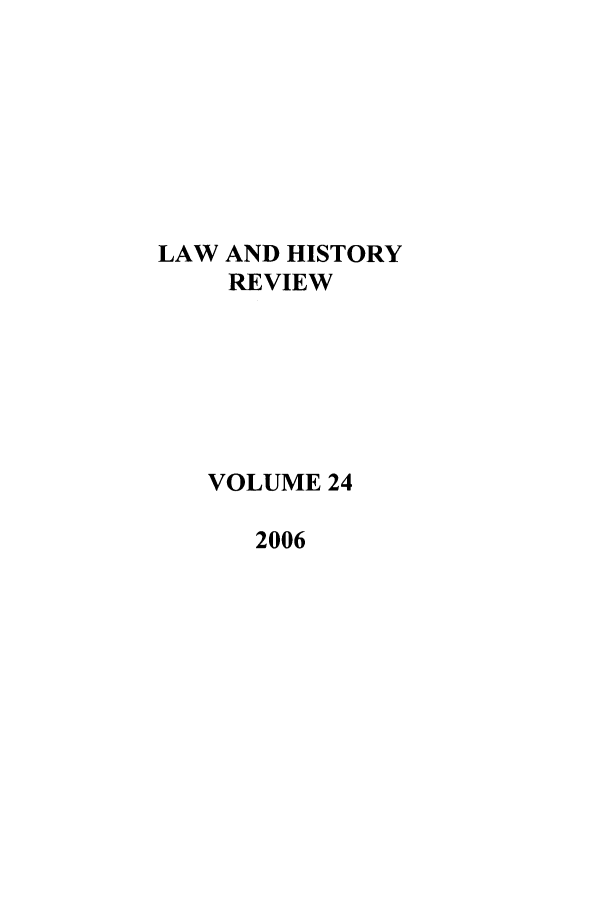 handle is hein.journals/lawhst24 and id is 1 raw text is: LAW AND HISTORY
