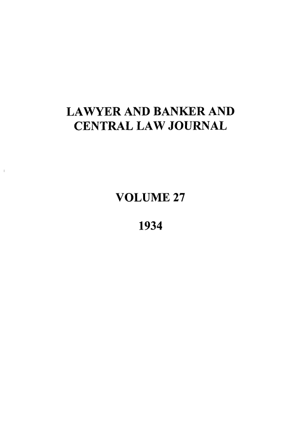 handle is hein.journals/lbancelj27 and id is 1 raw text is: LAWYER AND BANKER AND