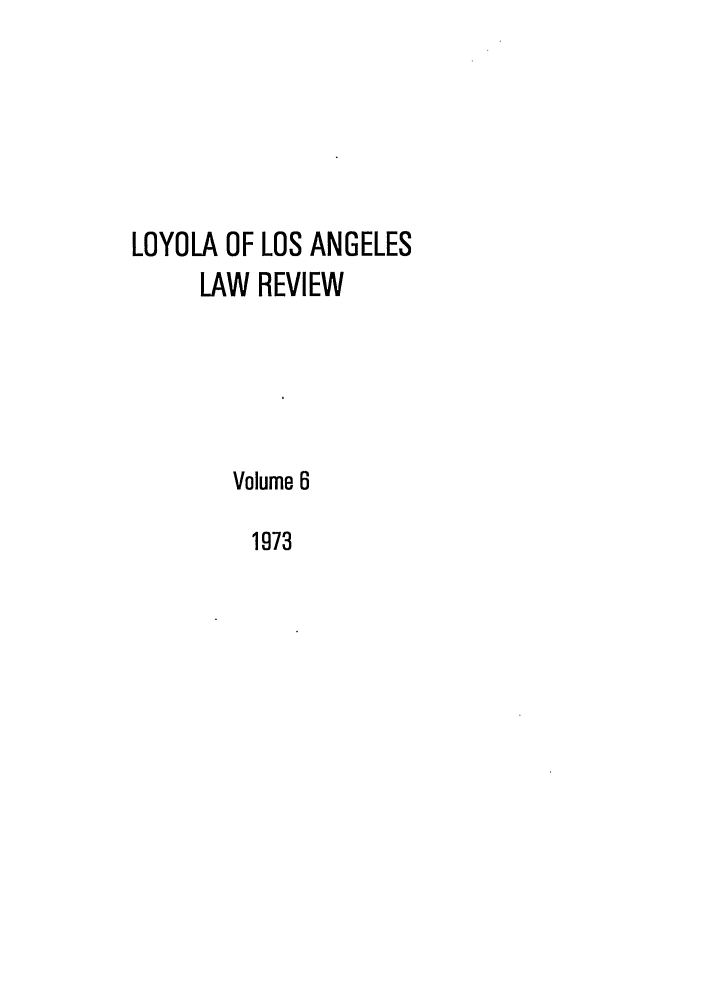handle is hein.journals/lla6 and id is 1 raw text is: LOYOLA OF LOS ANGELES