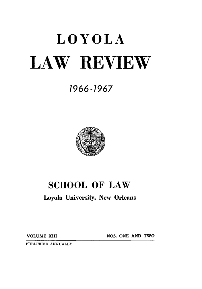 handle is hein.journals/loyolr13 and id is 1 raw text is: LOYOLA