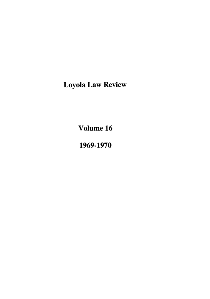 handle is hein.journals/loyolr16 and id is 1 raw text is: Loyola Law Review