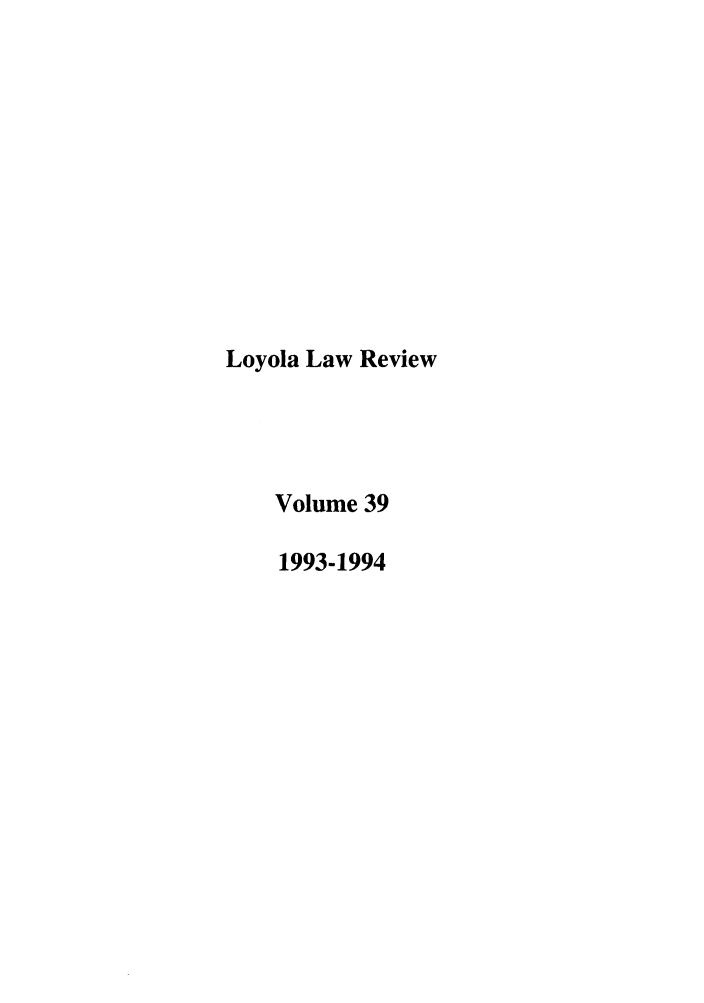 handle is hein.journals/loyolr39 and id is 1 raw text is: Loyola Law Review