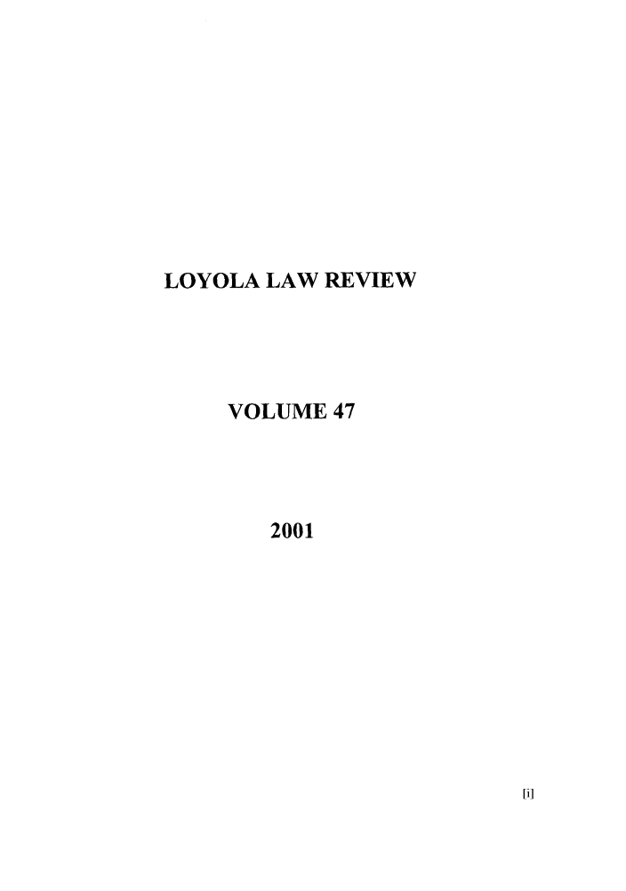 handle is hein.journals/loyolr47 and id is 1 raw text is: LOYOLA LAW REVIEW