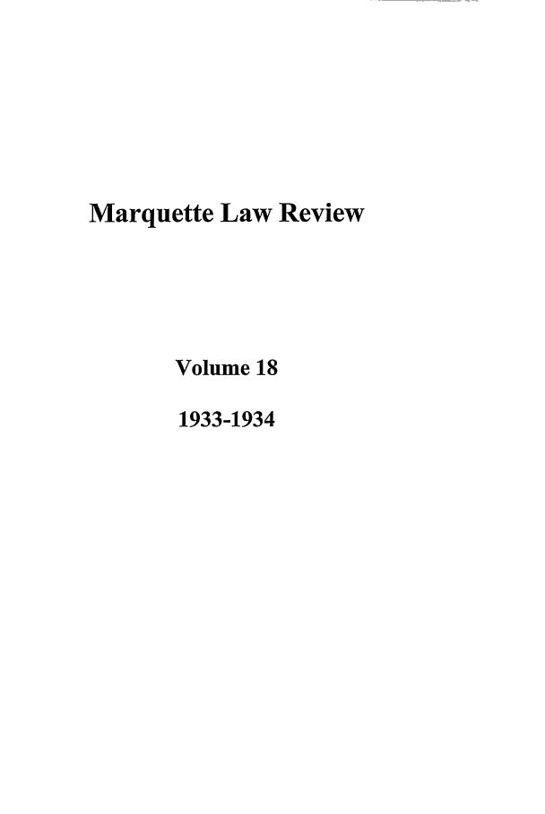 handle is hein.journals/marqlr18 and id is 1 raw text is: Marquette Law Review