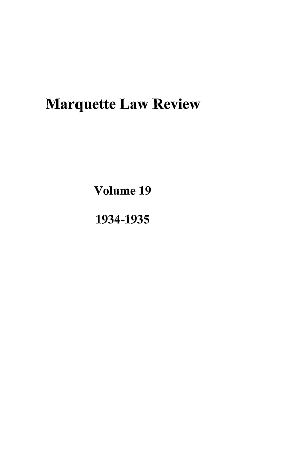 handle is hein.journals/marqlr19 and id is 1 raw text is: Marquette Law Review