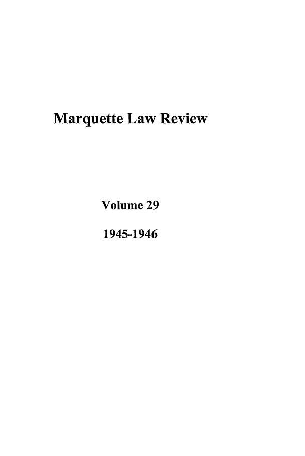 handle is hein.journals/marqlr29 and id is 1 raw text is: Marquette Law Review
