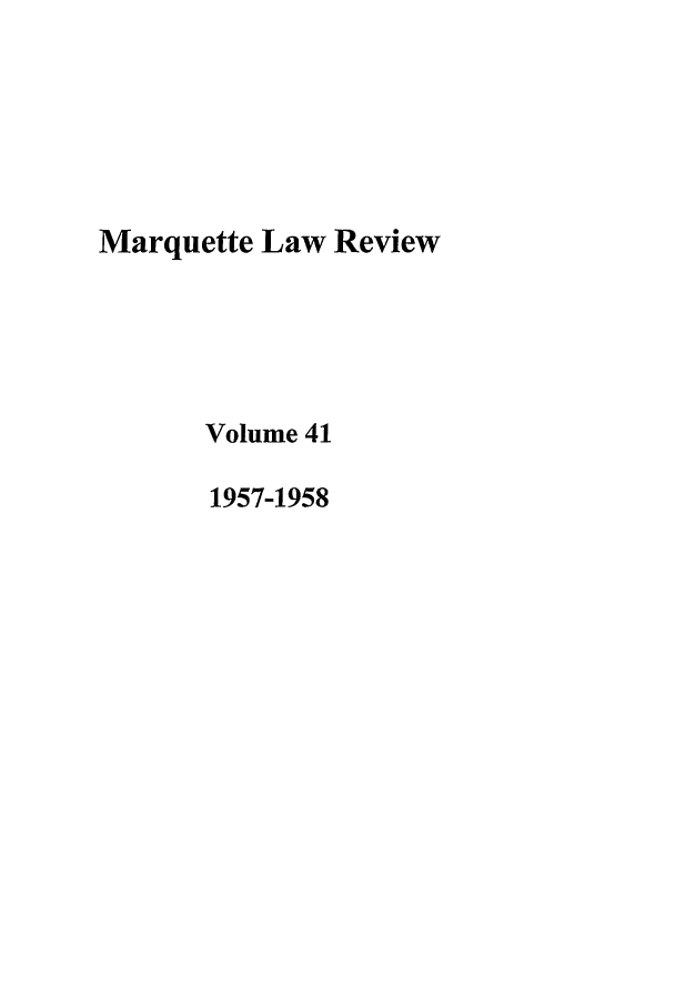 handle is hein.journals/marqlr41 and id is 1 raw text is: Marquette Law Review