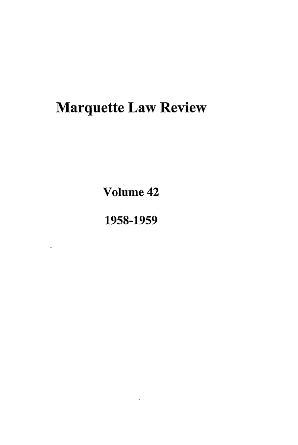 handle is hein.journals/marqlr42 and id is 1 raw text is: Marquette Law Review