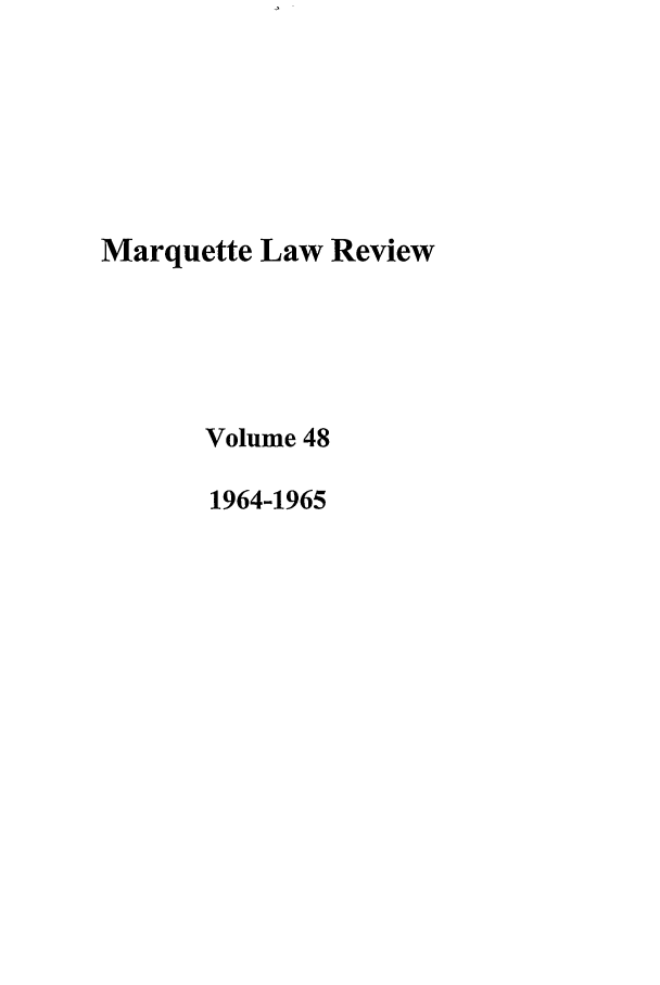 handle is hein.journals/marqlr48 and id is 1 raw text is: Marquette Law Review