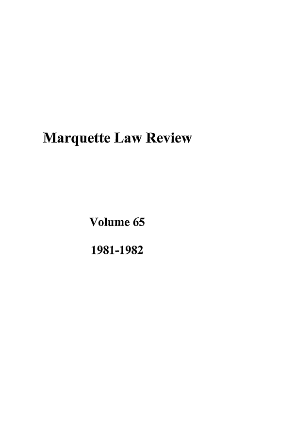 handle is hein.journals/marqlr65 and id is 1 raw text is: Marquette Law Review