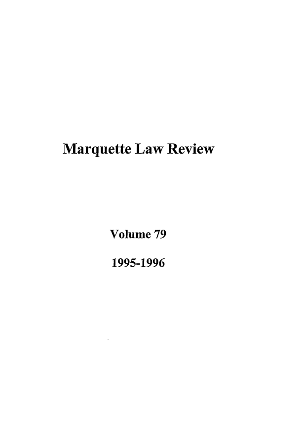 handle is hein.journals/marqlr79 and id is 1 raw text is: Marquette Law Review