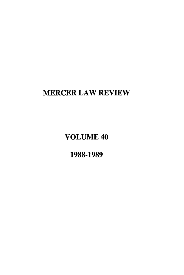 handle is hein.journals/mercer40 and id is 1 raw text is: MERCER LAW REVIEW