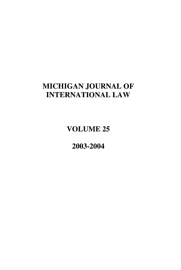 handle is hein.journals/mjil25 and id is 1 raw text is: MICHIGAN JOURNAL OF
