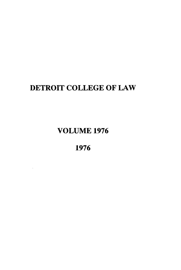 handle is hein.journals/mslr1976 and id is 1 raw text is: DETROIT COLLEGE OF LAW
