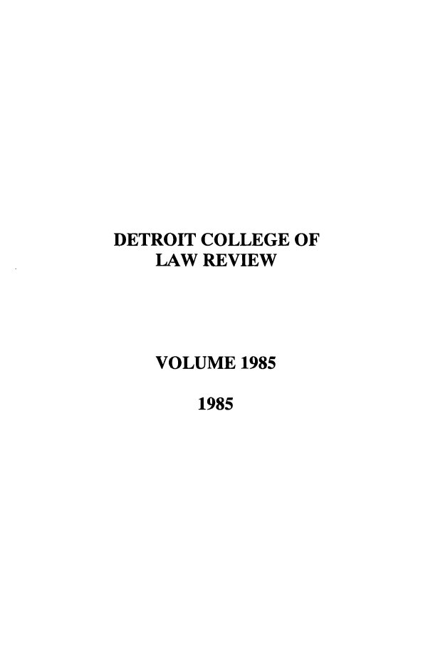 handle is hein.journals/mslr1985 and id is 1 raw text is: DETROIT COLLEGE OF