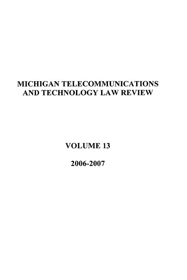 handle is hein.journals/mttlr13 and id is 1 raw text is: MICHIGAN TELECOMMUNICATIONS