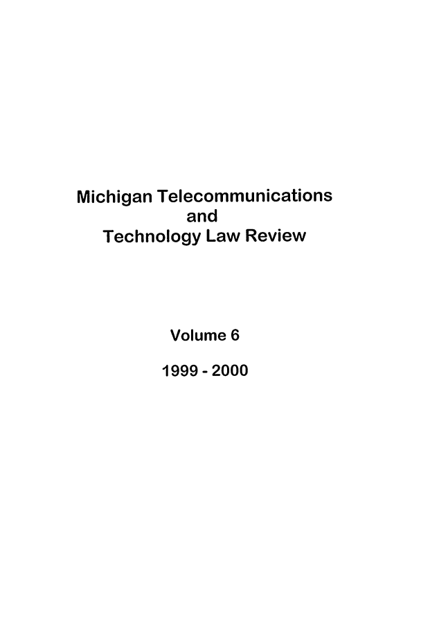 handle is hein.journals/mttlr6 and id is 1 raw text is: Michigan Telecommunications