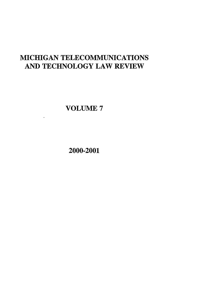 handle is hein.journals/mttlr7 and id is 1 raw text is: MICHIGAN TELECOMMUNICATIONS
