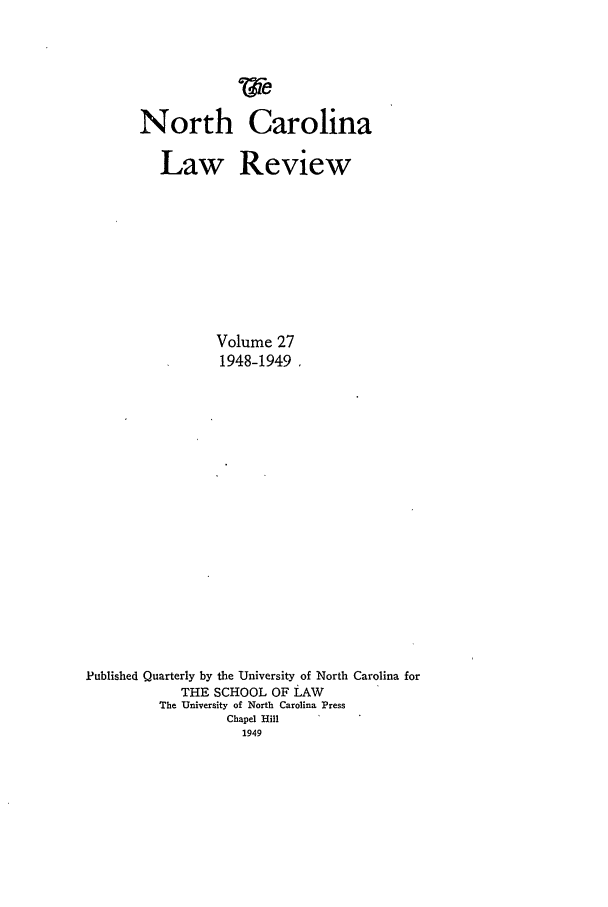 handle is hein.journals/nclr27 and id is 1 raw text is: North Carolina
