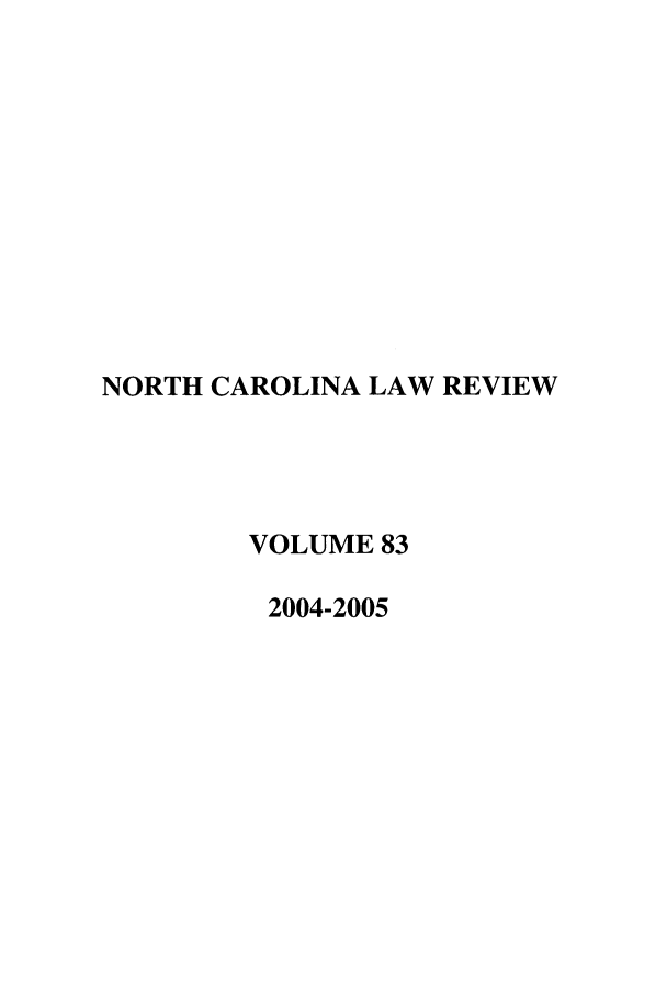 handle is hein.journals/nclr83 and id is 1 raw text is: NORTH CAROLINA LAW REVIEW