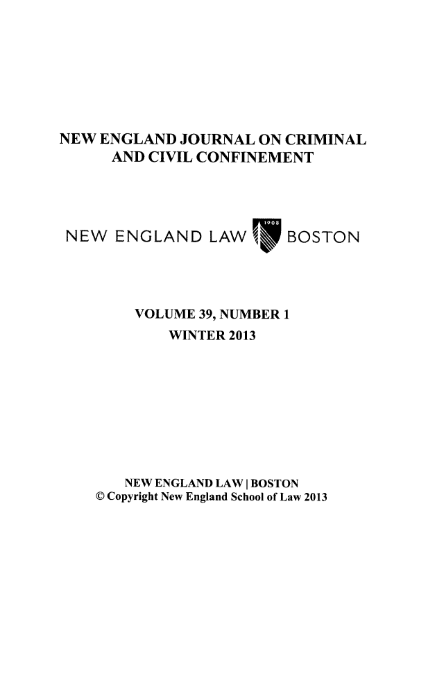 handle is hein.journals/nejccc39 and id is 1 raw text is: NEW ENGLAND JOURNAL ON CRIMINAL