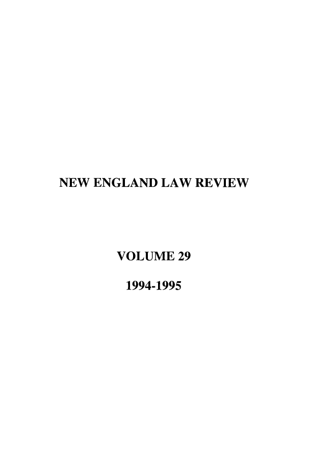 handle is hein.journals/newlr29 and id is 1 raw text is: NEW ENGLAND LAW REVIEW