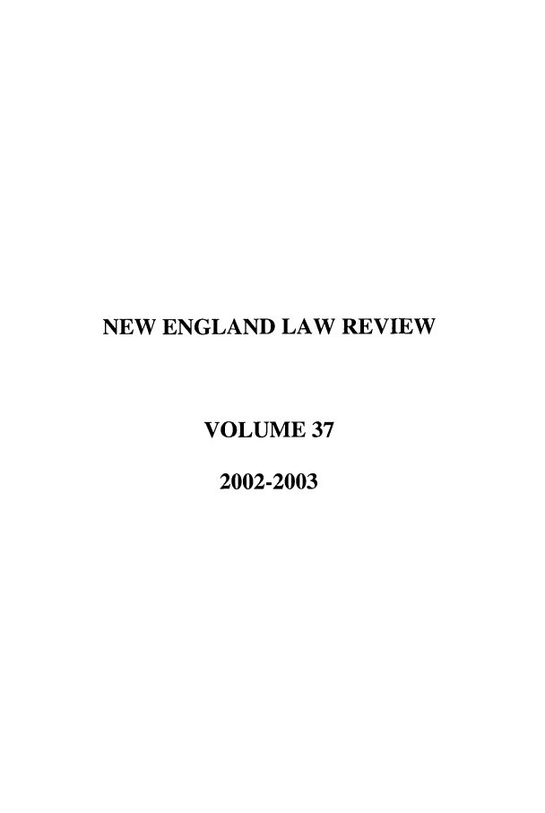 handle is hein.journals/newlr37 and id is 1 raw text is: NEW ENGLAND LAW REVIEW