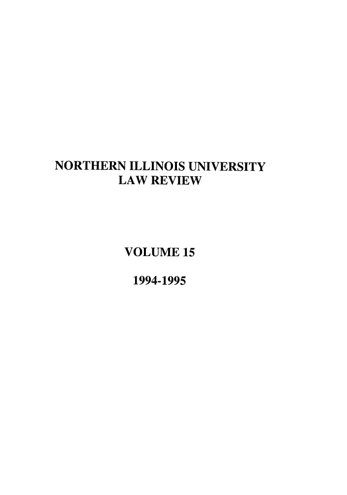 handle is hein.journals/niulr15 and id is 1 raw text is: NORTHERN ILLINOIS UNIVERSITY