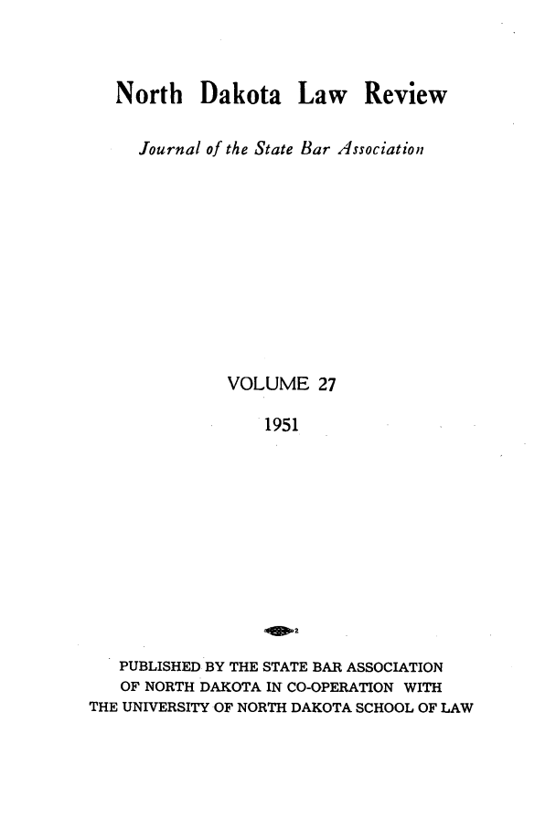 handle is hein.journals/nordak27 and id is 1 raw text is: North Dakota Law Review