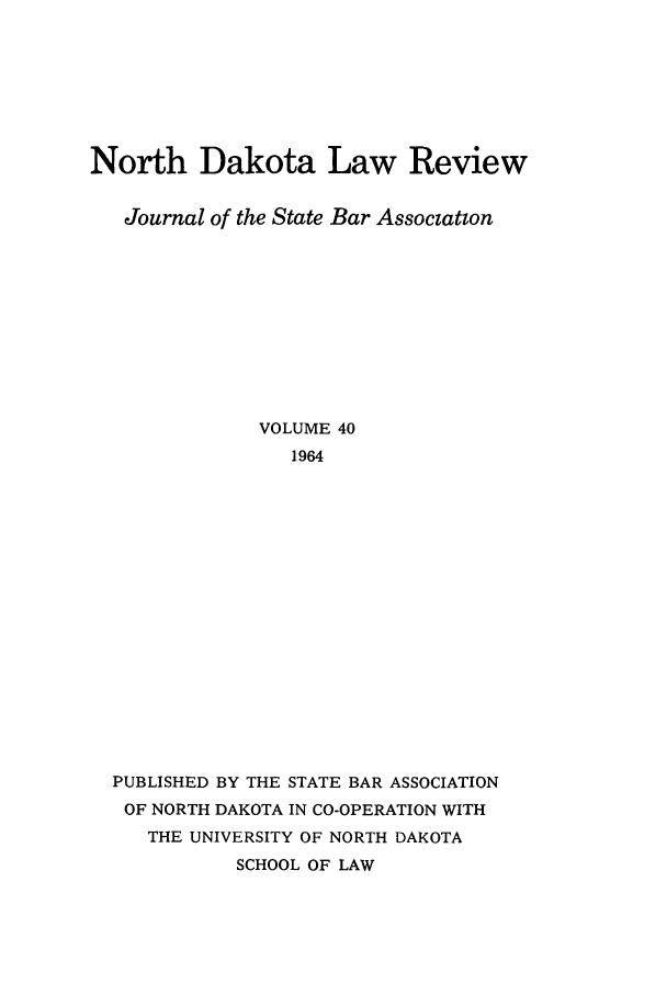 handle is hein.journals/nordak40 and id is 1 raw text is: North Dakota Law Review