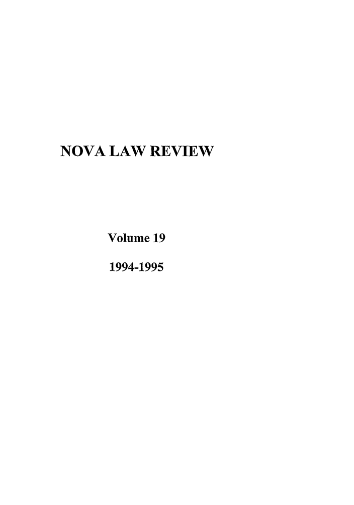 handle is hein.journals/novalr19 and id is 1 raw text is: NOVA LAW REVIEW