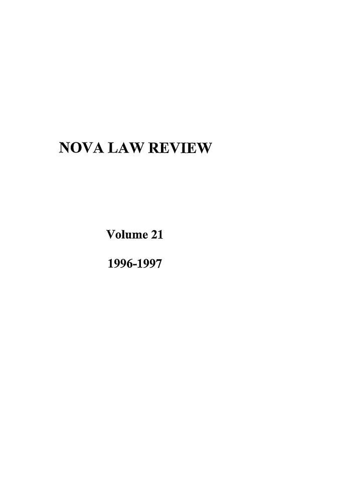 handle is hein.journals/novalr21 and id is 1 raw text is: NOVA LAW REVIEW