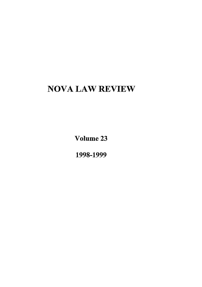 handle is hein.journals/novalr23 and id is 1 raw text is: NOVA LAW REVIEW