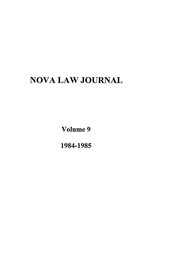 handle is hein.journals/novalr9 and id is 1 raw text is: NOVA LAW JOURNAL