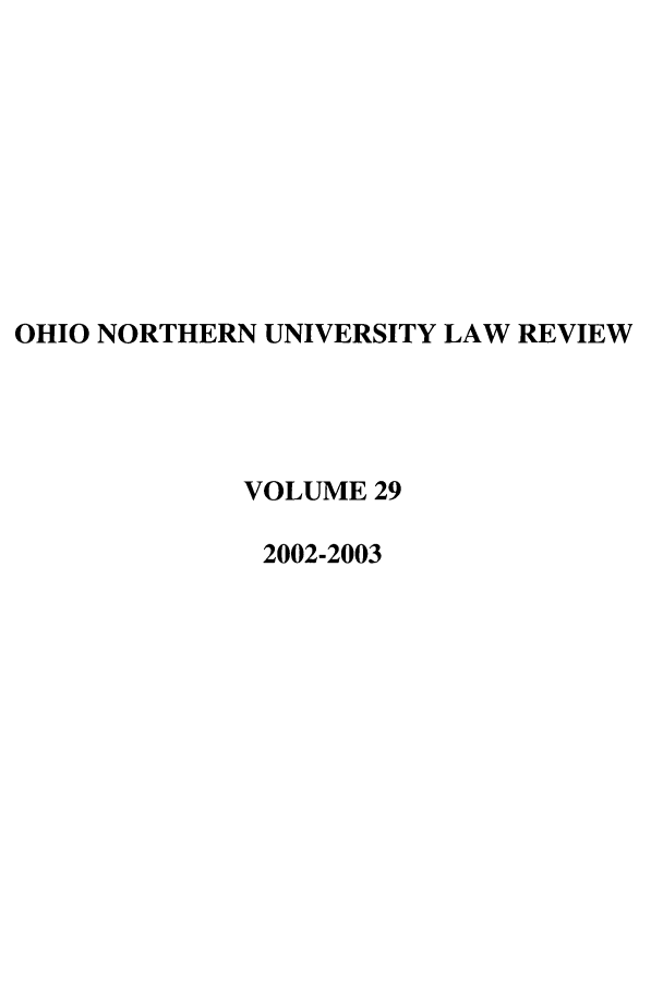 handle is hein.journals/onulr29 and id is 1 raw text is: OHIO NORTHERN UNIVERSITY LAW REVIEW