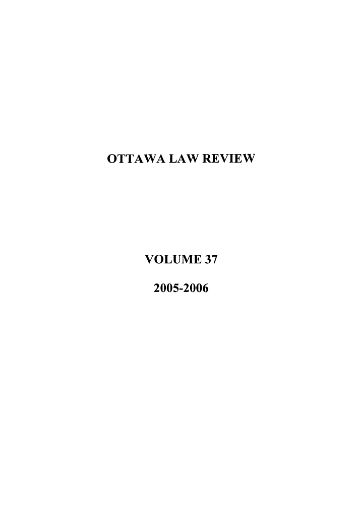 handle is hein.journals/ottlr37 and id is 1 raw text is: OTTAWA LAW REVIEW
