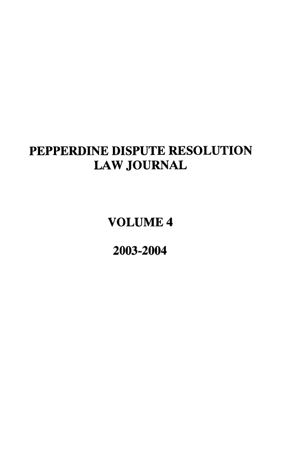 handle is hein.journals/pepds4 and id is 1 raw text is: PEPPERDINE DISPUTE RESOLUTION