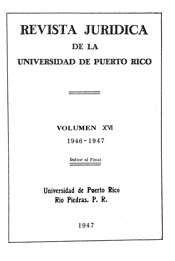handle is hein.journals/rjupurco16 and id is 1 raw text is: RE VISTA   JURIDICA