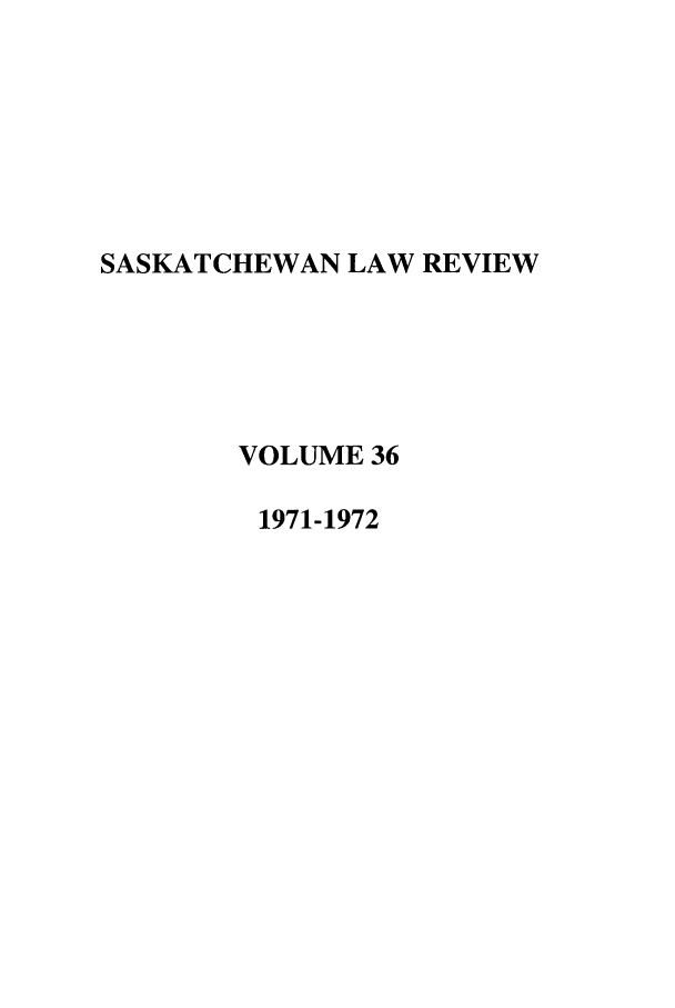 handle is hein.journals/sasklr36 and id is 1 raw text is: SASKATCHEWAN LAW REVIEW