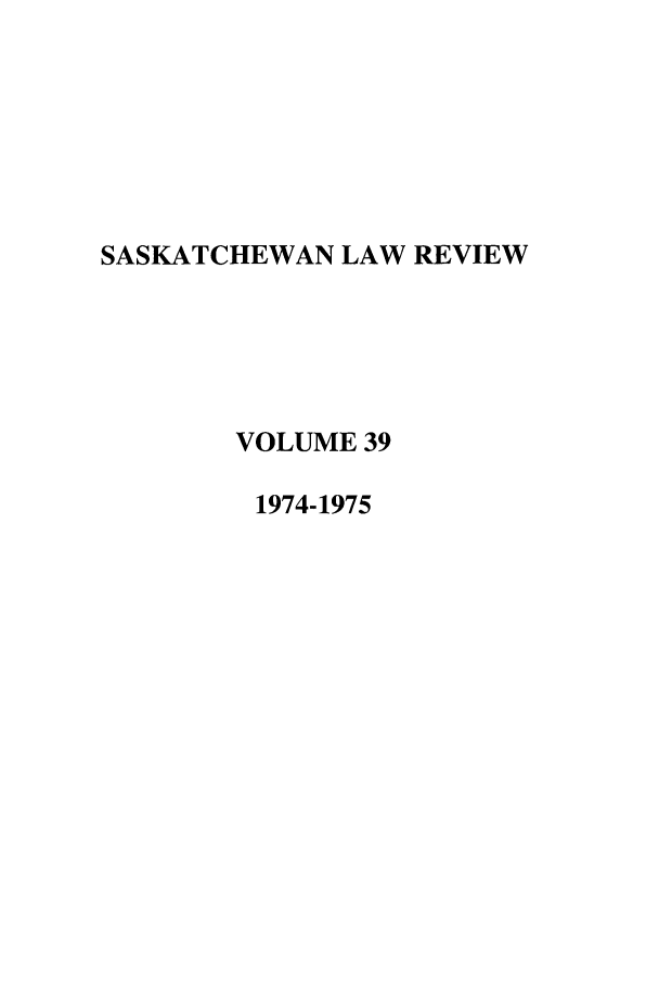 handle is hein.journals/sasklr39 and id is 1 raw text is: SASKATCHEWAN LAW REVIEW