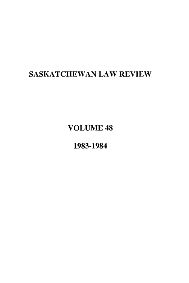 handle is hein.journals/sasklr48 and id is 1 raw text is: SASKATCHEWAN LAW REVIEW