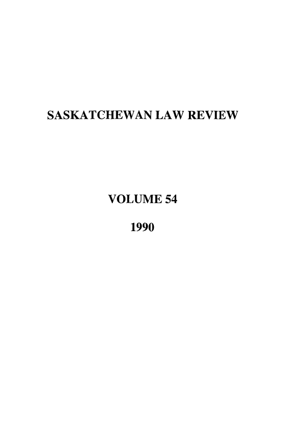 handle is hein.journals/sasklr54 and id is 1 raw text is: SASKATCHEWAN LAW REVIEW