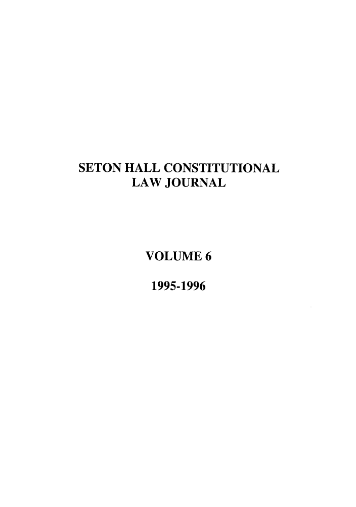 handle is hein.journals/shclj6 and id is 1 raw text is: SETON HALL CONSTITUTIONAL